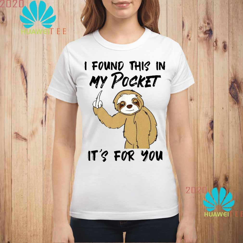 Sloth I Found This In My Pocket It's For You Shirt ladies-shirt
