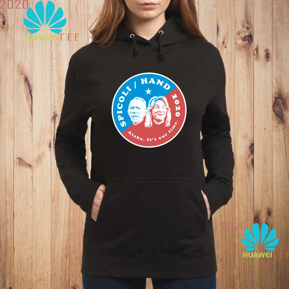 Spicoli Hand 2020 Aloha It's Our Time Shirt hoodie