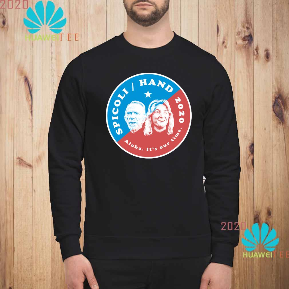 Spicoli Hand 2020 Aloha It's Our Time Shirt sweatshirt