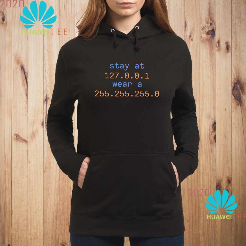 Stay At 127.0.0.1 Wear A 255.255.255.0 Shirt hoodie