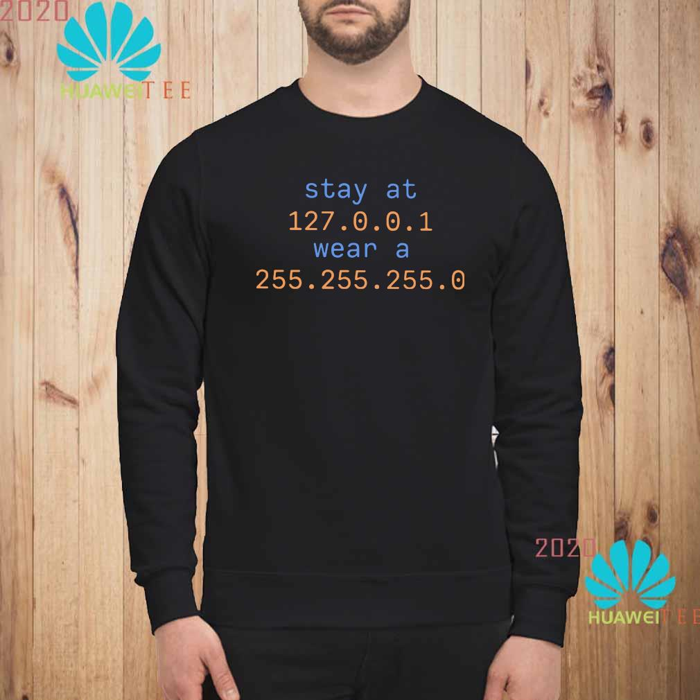 Stay At 127.0.0.1 Wear A 255.255.255.0 Shirt sweatshirt