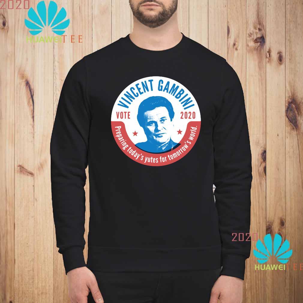 Vincent Gambini Vote 2020 Preparing Today's Yutes For Tomorrow's World Shirt sweatshirt