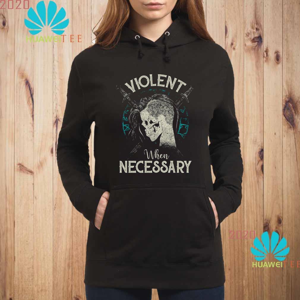 Violent When Necessary Shirt hoodie