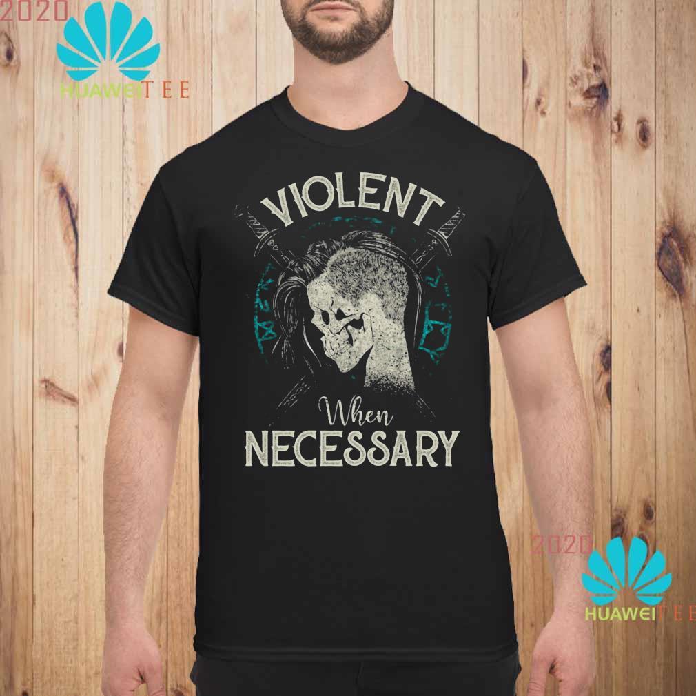 Violent When Necessary Shirt unisex