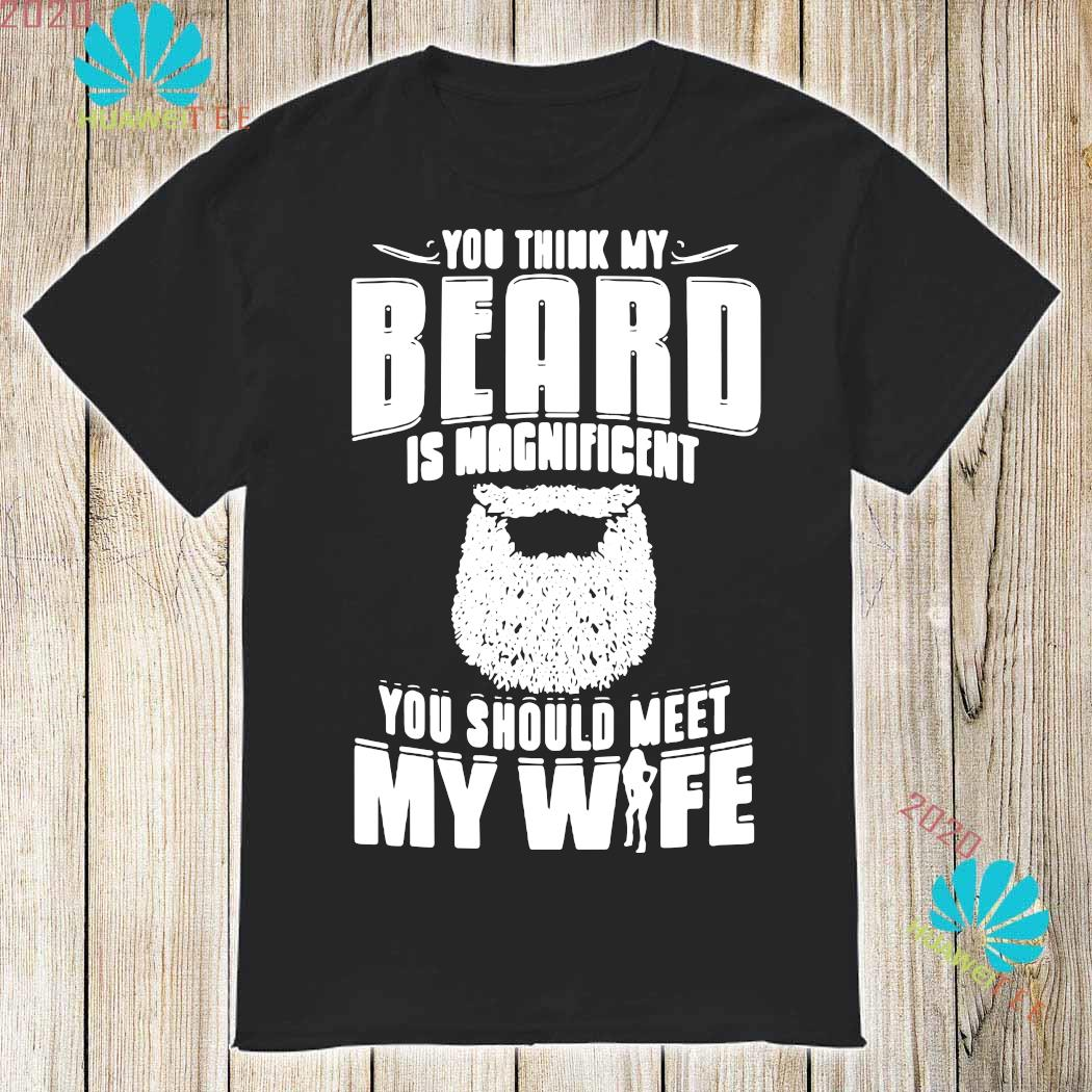 You Think My Beard Are Magnificent You Should Meet My Wife Shirt