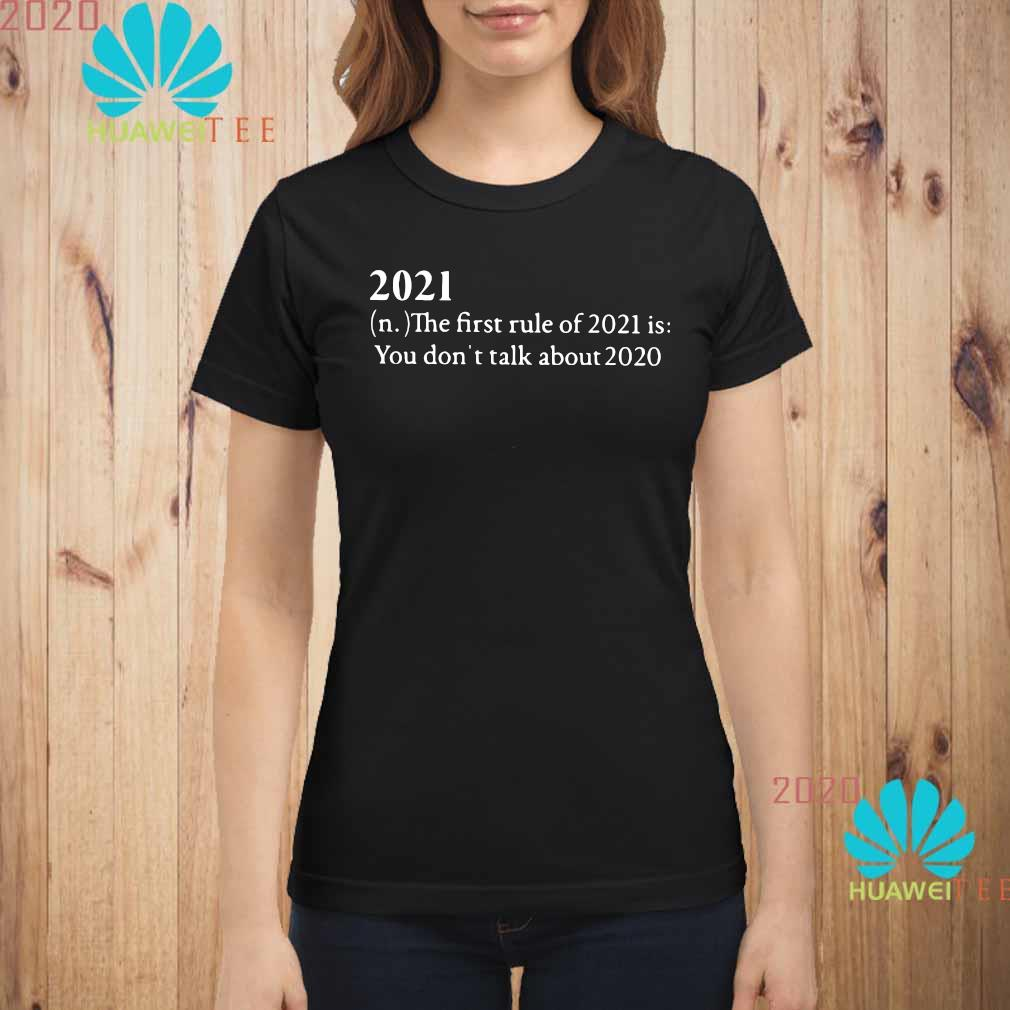 2021 The First Rule Of 2021 Is You Don't Talk About 2020 Shirt ladies-shirt