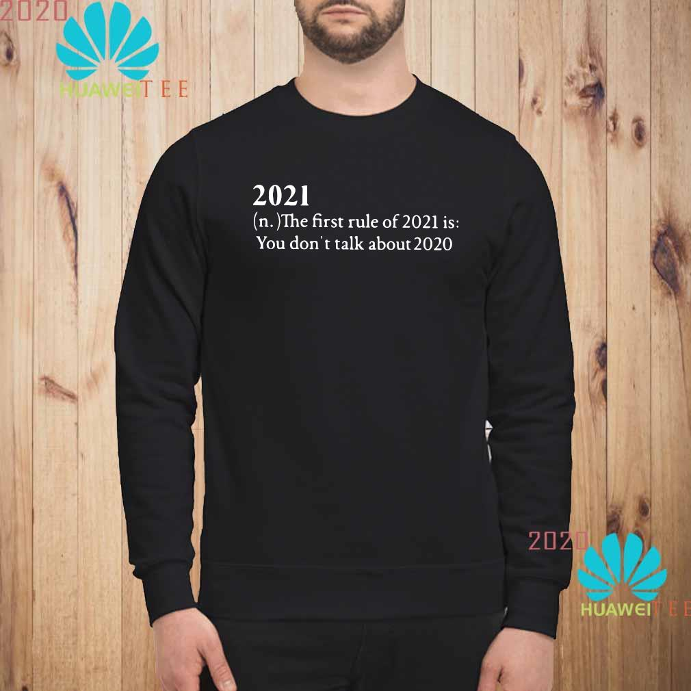 2021 The First Rule Of 2021 Is You Don't Talk About 2020 Shirt sweatshirt