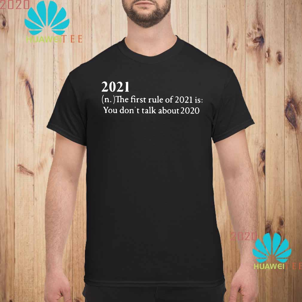 2021 The First Rule Of 2021 Is You Don't Talk About 2020 Shirt unisex