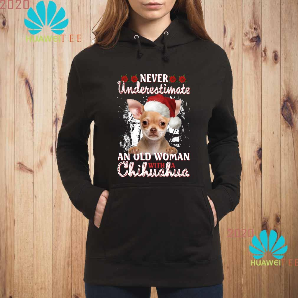 Christmas Never Underestimate An Old Woman With A Chihuahua Shirt hoodie