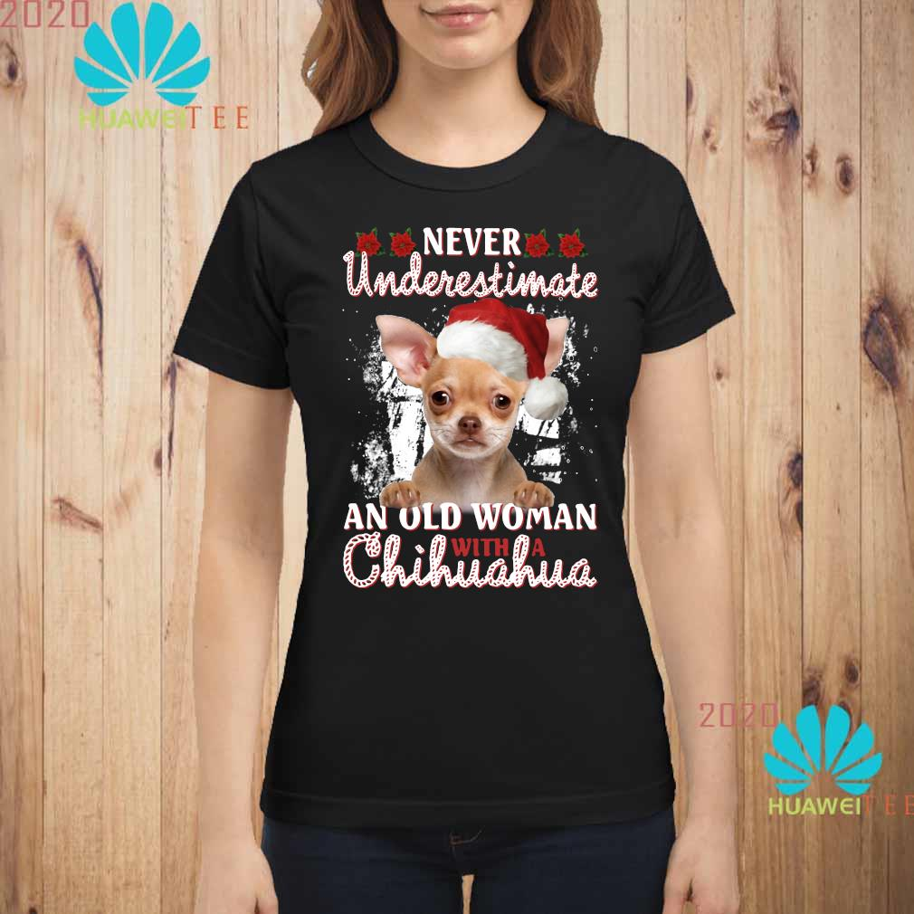 Christmas Never Underestimate An Old Woman With A Chihuahua Shirt ladies-shirt