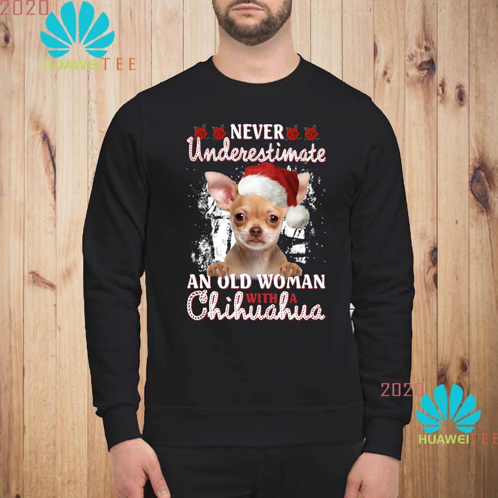 Christmas Never Underestimate An Old Woman With A Chihuahua Shirt sweatshirt