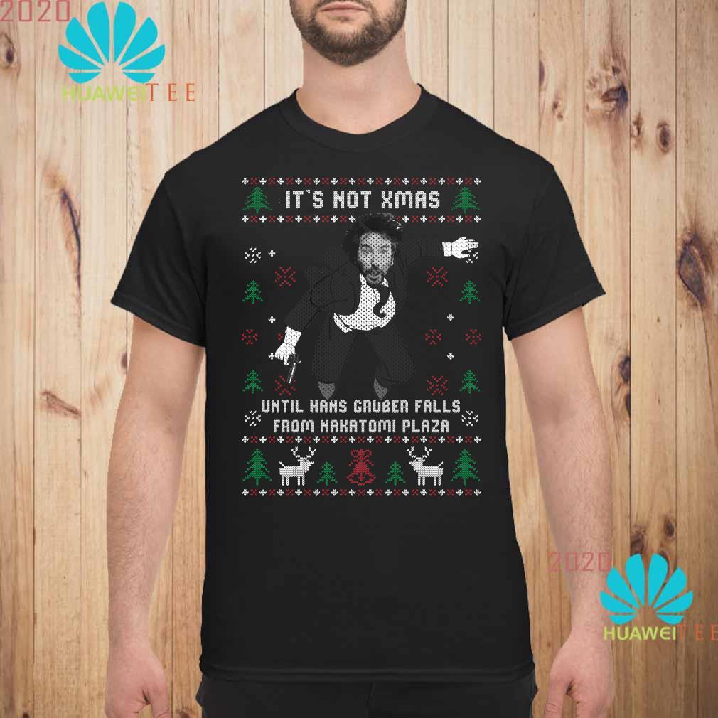 Die Hard It's Not Xmas Until Hans Gruber Falls From Nakatomi Plaza Ugly Christmas Shirt unisex