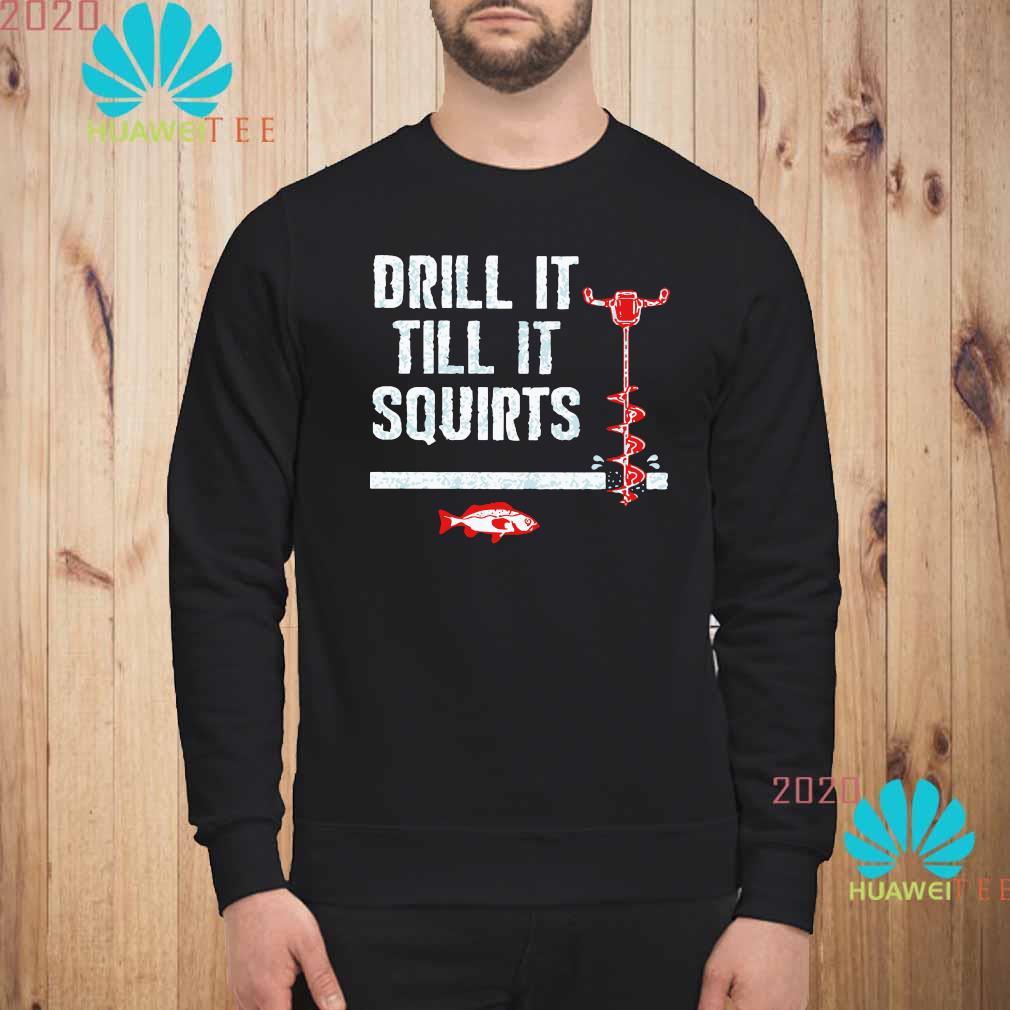 Drill It Till It Squirts Shirt sweatshirt