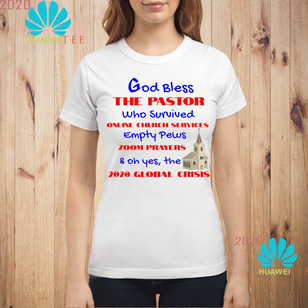 God Bless The Pastor Who Survived Online Church Services Empty Pews And Oh Yes The 2020 Global Crisis Shirt ladies-shirt
