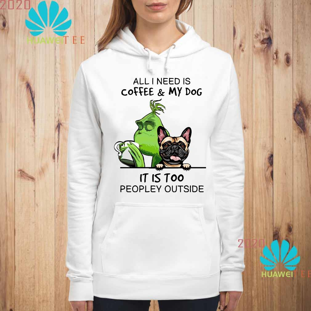 Green And Pug All I Need Is Coffee And My Dog It Is Too Peopley Outside Shirt hoodie