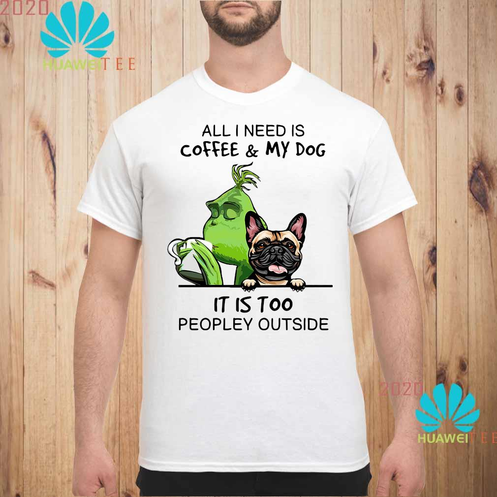 Green And Pug All I Need Is Coffee And My Dog It Is Too Peopley Outside Shirt unisex