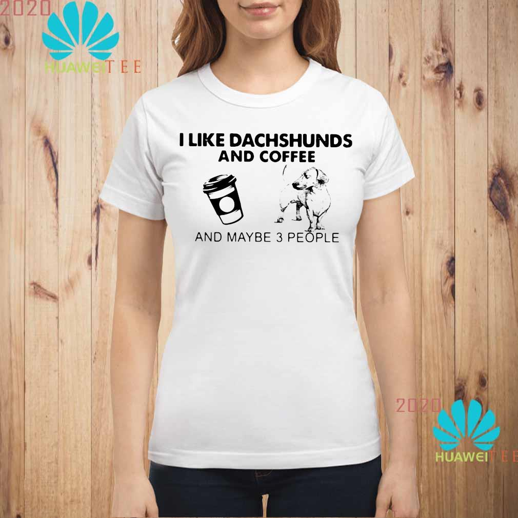 I Like Dachshunds And Coffee And Maybe 3 People Shirt ladies-shirt