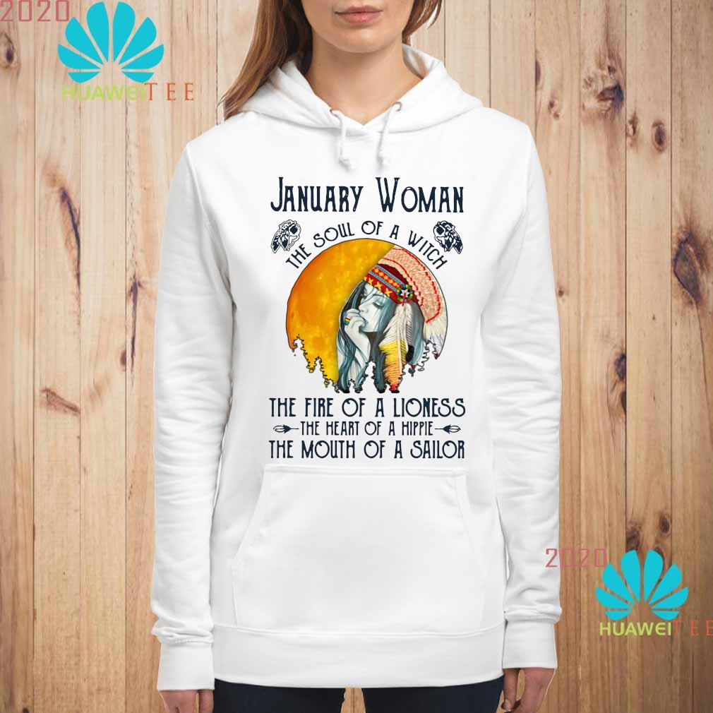 January Woman The Soul Of A Witch The Fire Of A Lioness The Heart Of A Hippie The Mouth Of A Sailor Shirt hoodie