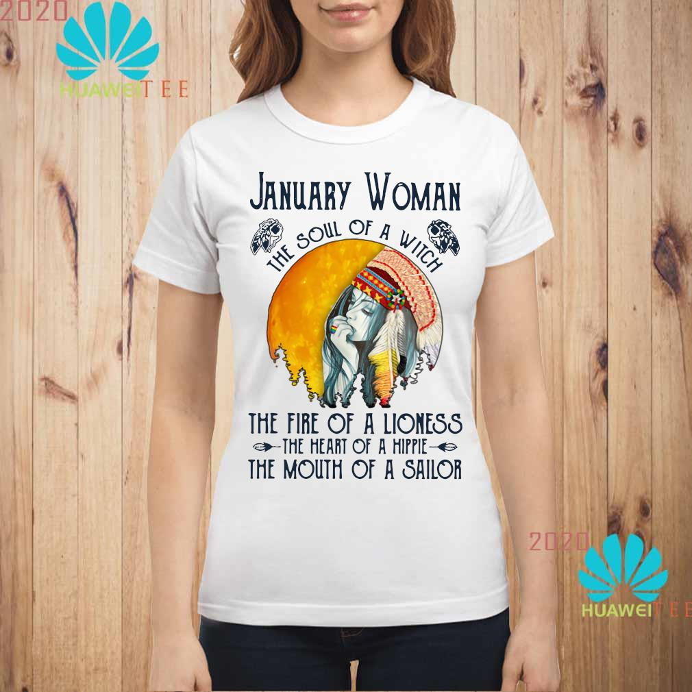 January Woman The Soul Of A Witch The Fire Of A Lioness The Heart Of A Hippie The Mouth Of A Sailor Shirt ladies-shirt