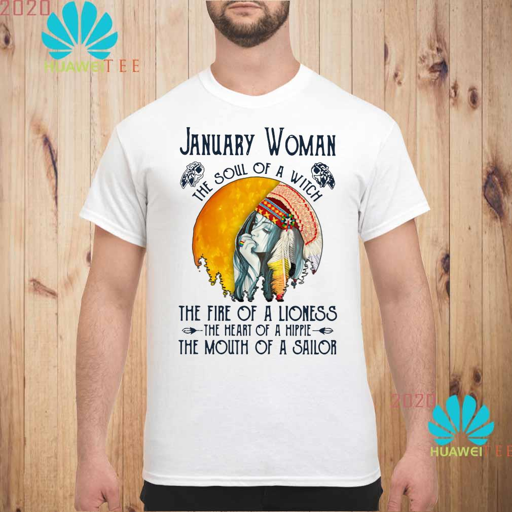 January Woman The Soul Of A Witch The Fire Of A Lioness The Heart Of A Hippie The Mouth Of A Sailor Shirt unisex