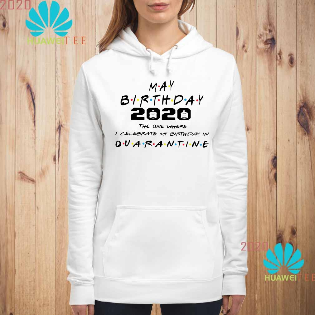 May Birthday 2020 The One Where I Celebrate My Birthday In Quarantine Shirt hoodie