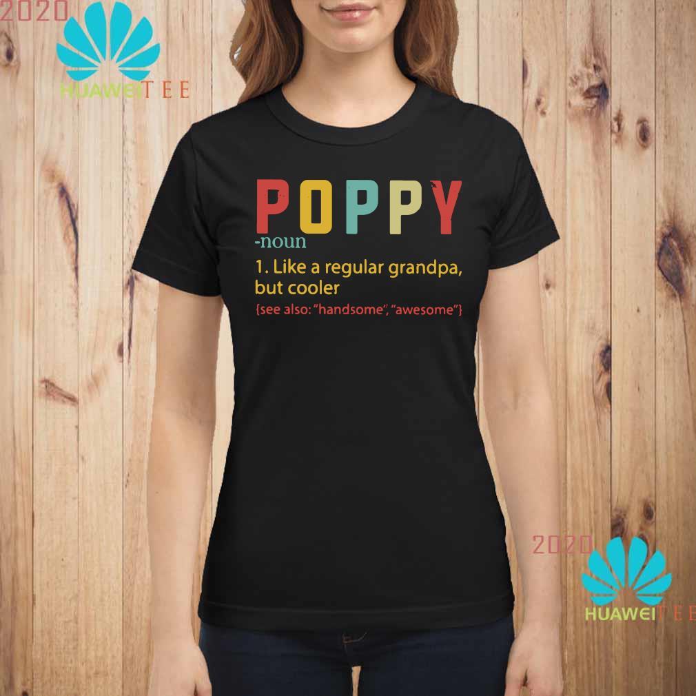 Poppy Like A Regular Grandpa But Cooler Shirt ladies-shirt