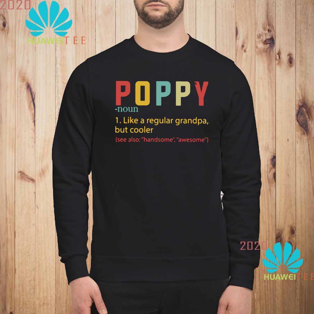 Poppy Like A Regular Grandpa But Cooler Shirt sweatshirt