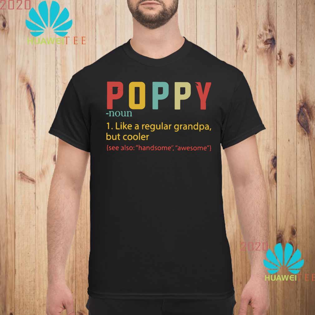 Poppy Like A Regular Grandpa But Cooler Shirt unisex