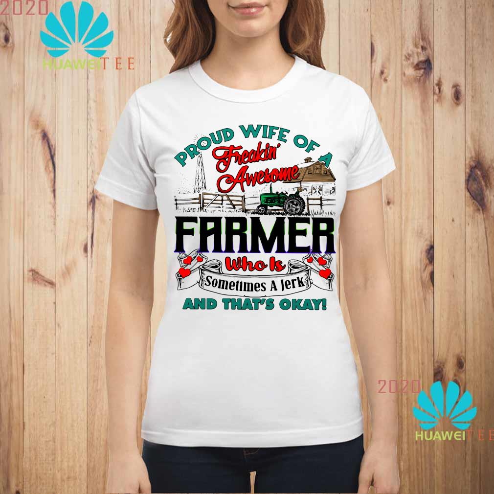 Proud Wife Of A Freaking Awesome Farmer Who Is Sometimes A Jerk And That's Okay Shirt ladies-shirt