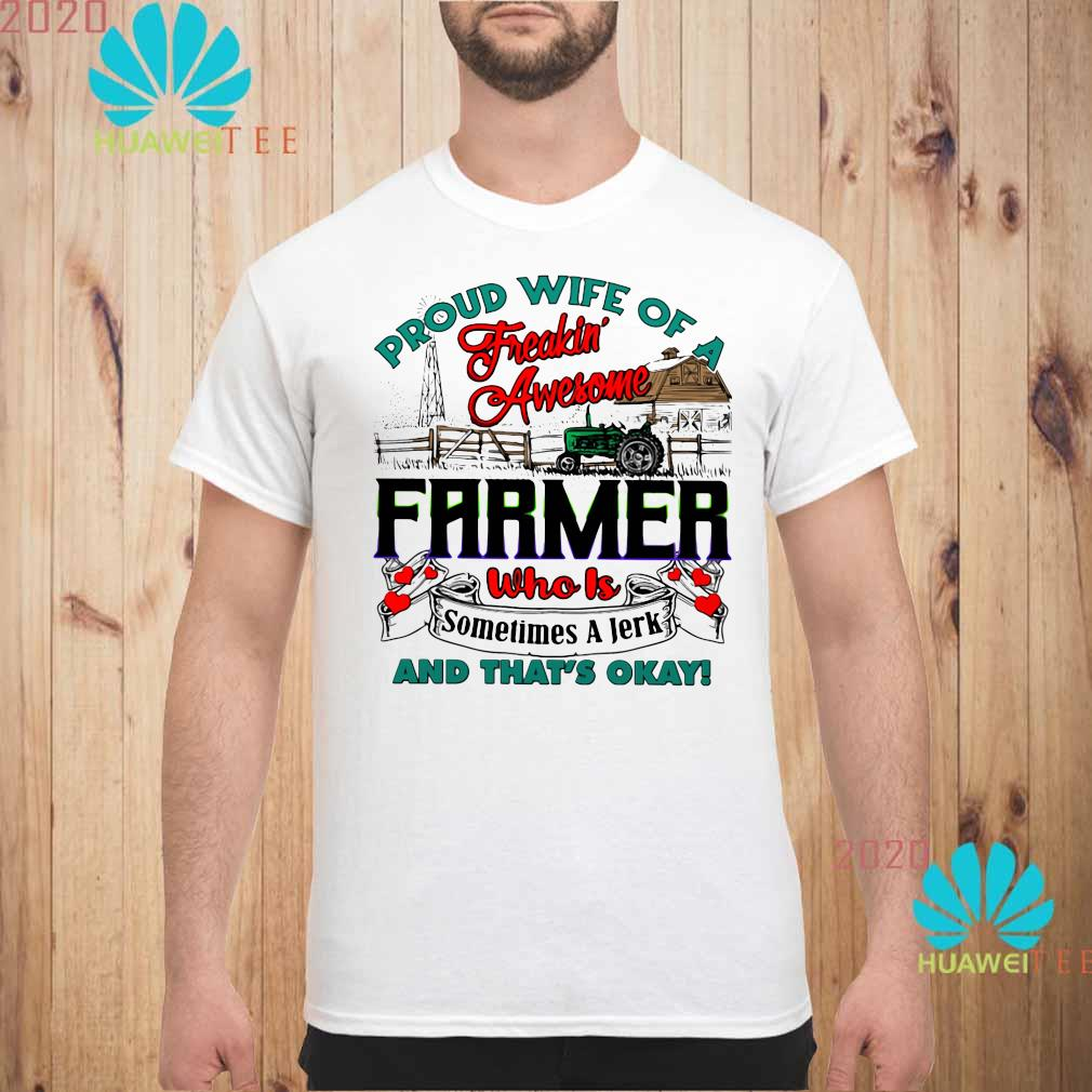 Proud Wife Of A Freaking Awesome Farmer Who Is Sometimes A Jerk And That's Okay Shirt unisex