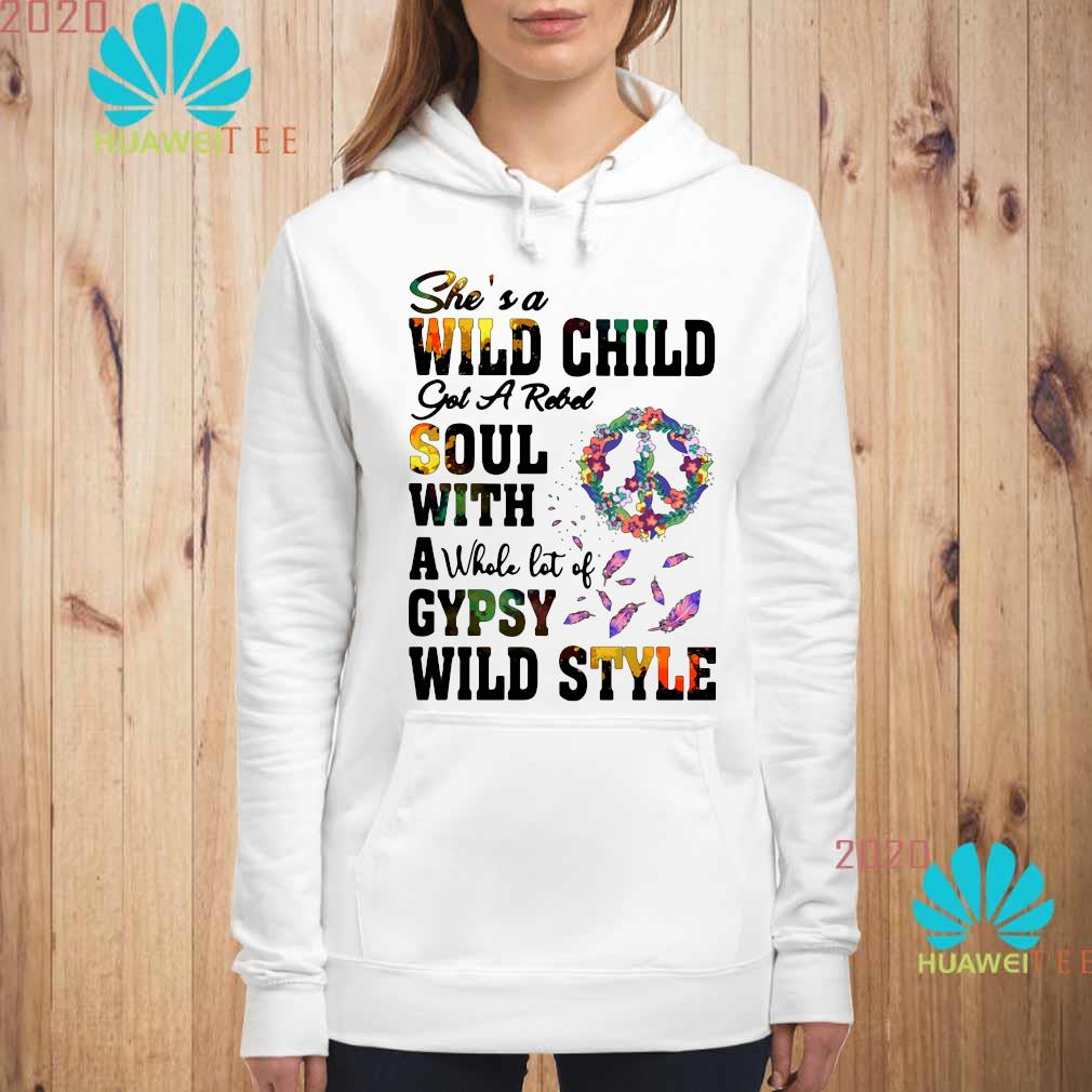 She's A Wild Child Got A Rebel Soul With A Whole Lot Of Gypsy Wild Style Shirt hoodie