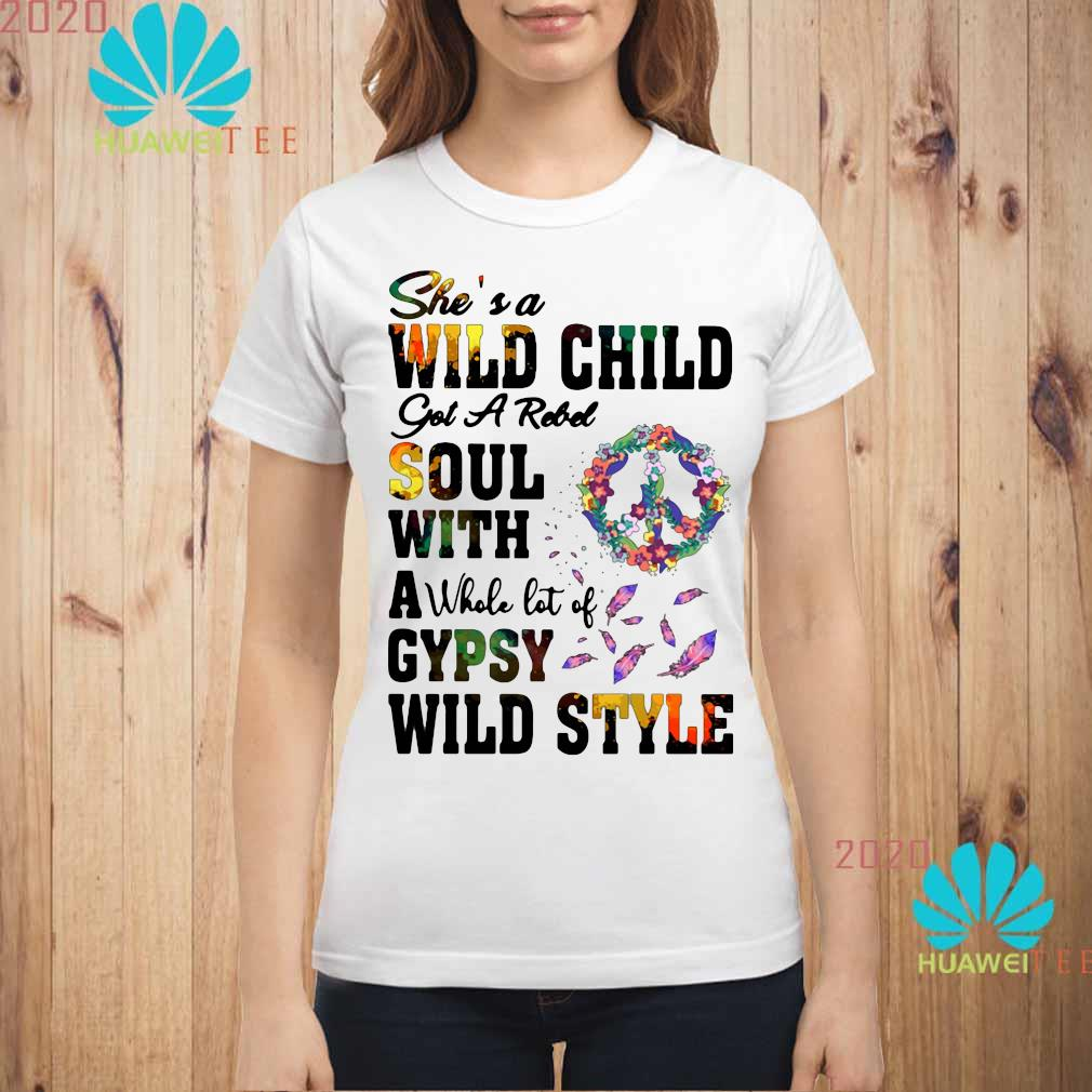 She's A Wild Child Got A Rebel Soul With A Whole Lot Of Gypsy Wild Style Shirt ladies-shirt