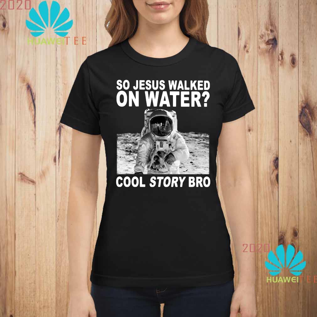 So Jesus Walked On Water Cool Story Bro Shirt ladies-shirt