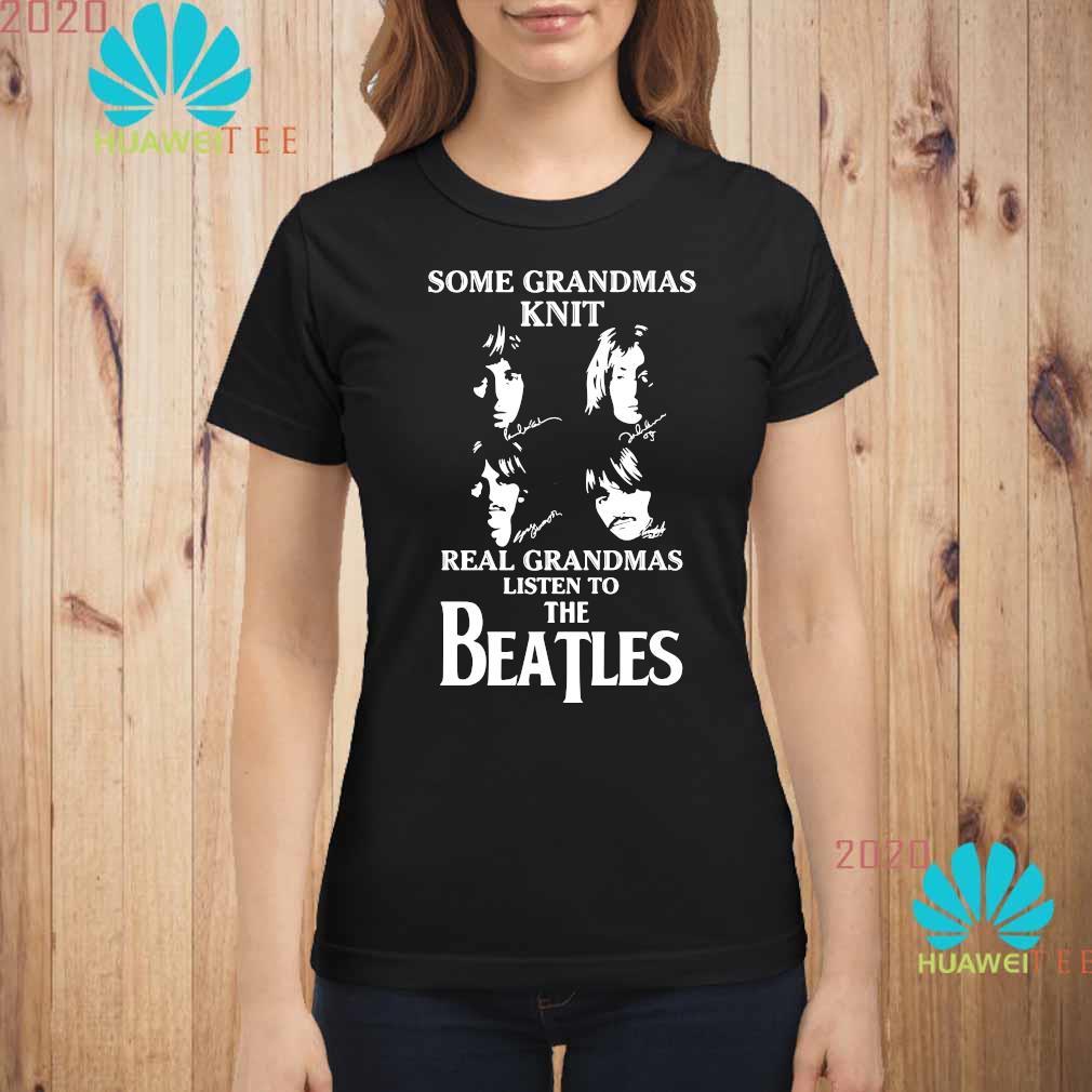 Some Grandmas Knit Real Grandmas Listen To The Beatle Shirt ladies-shirt
