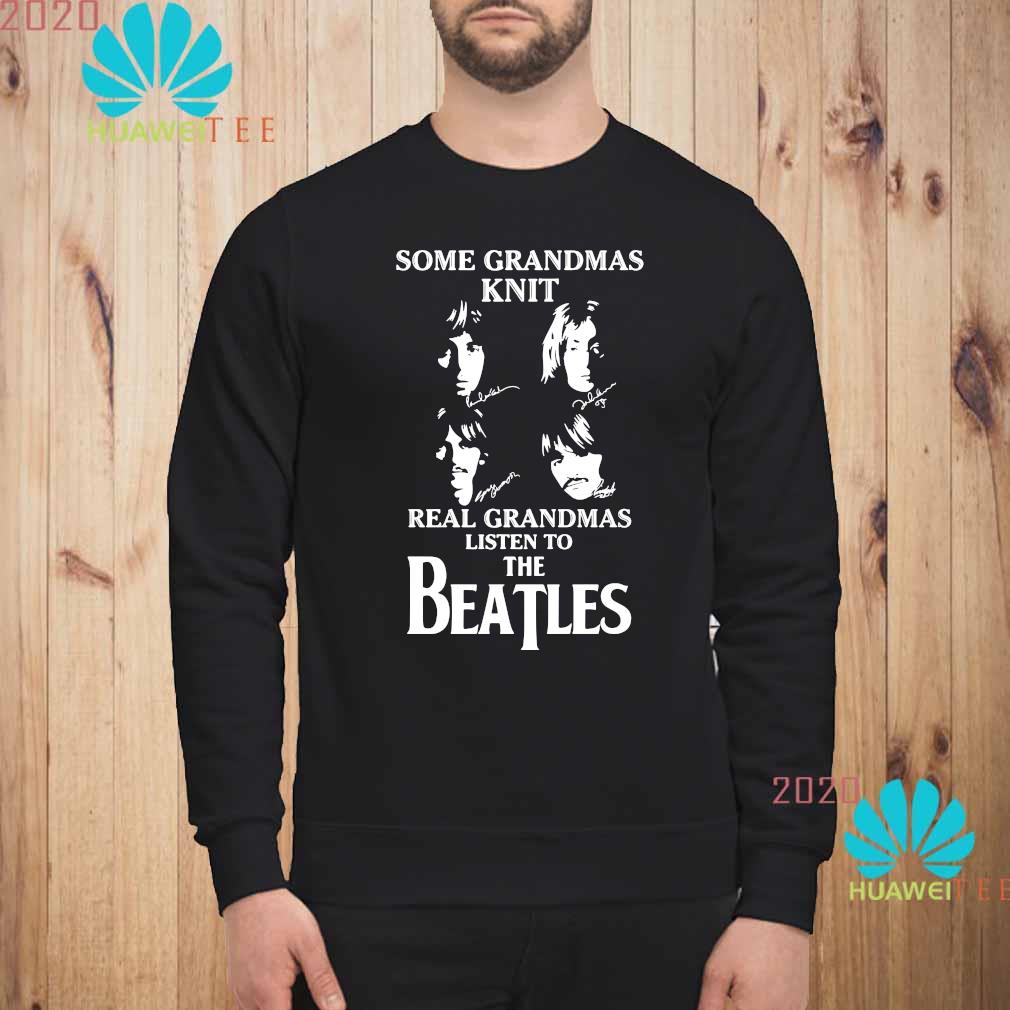 Some Grandmas Knit Real Grandmas Listen To The Beatle Shirt sweatshirt