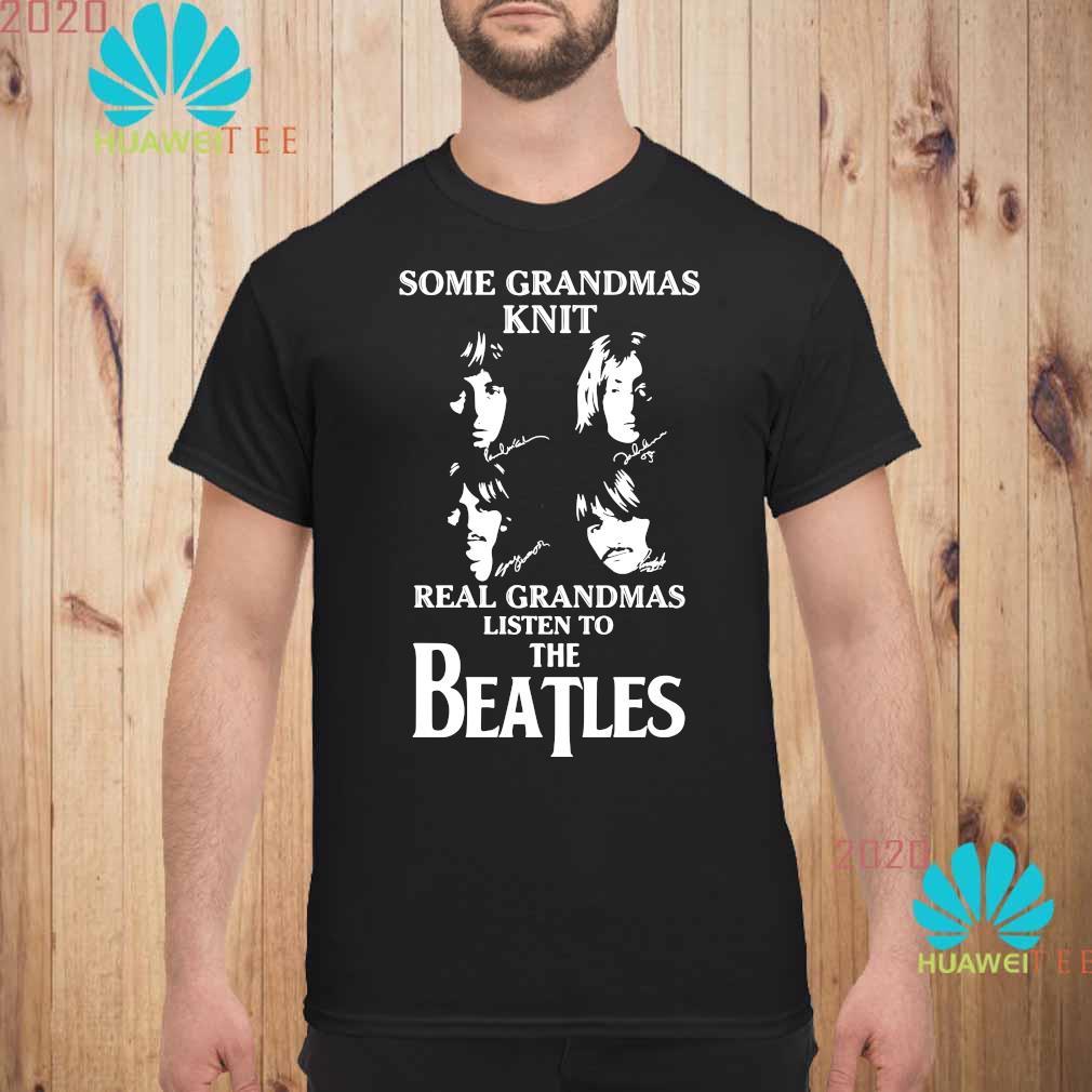 Some Grandmas Knit Real Grandmas Listen To The Beatle Shirt unisex