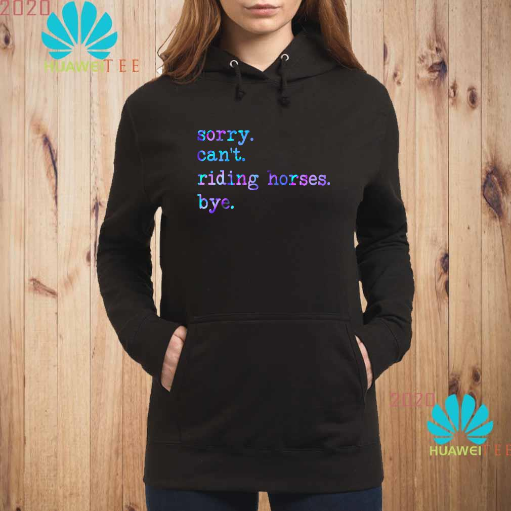 Sorry Can't Riding Horses Bye Shirt hoodie