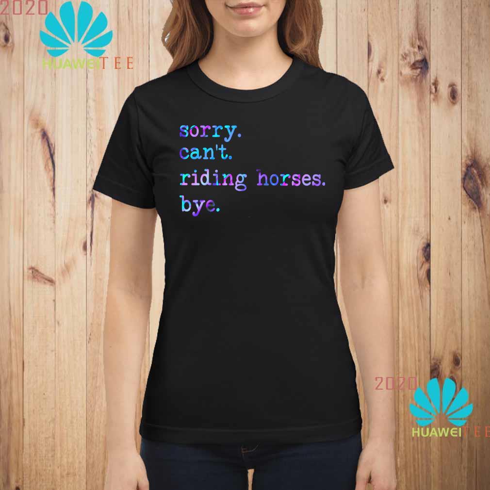 Sorry Can't Riding Horses Bye Shirt ladies-shirt