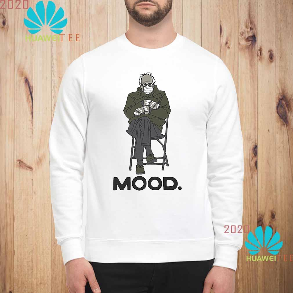 Bernie Sanders Mood Tshirt Funny Inauguration 2021 Biden Shirt sweatshirt