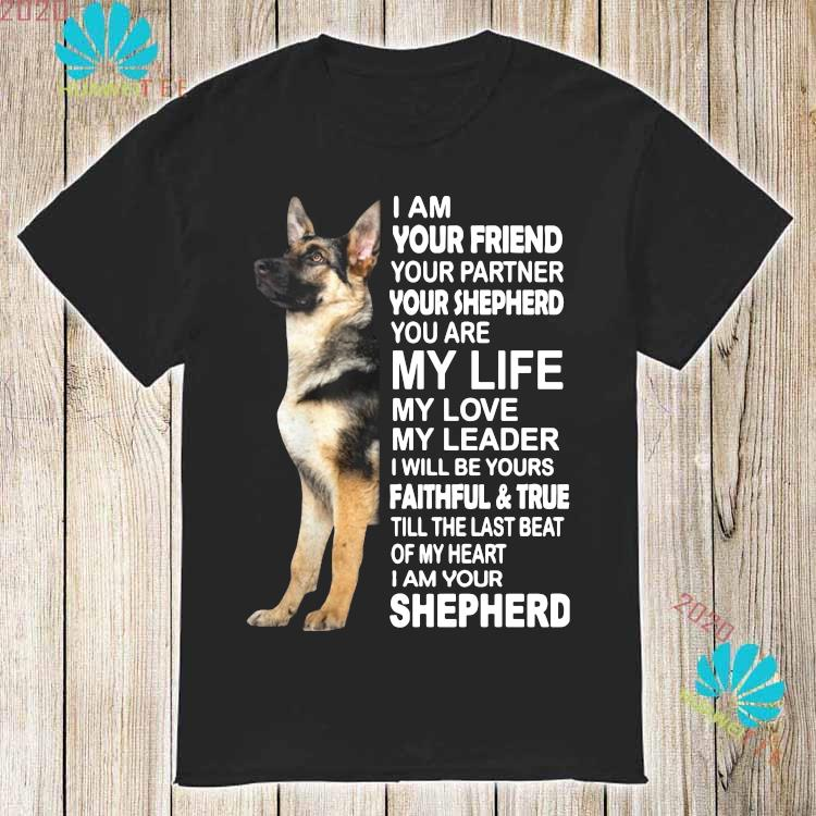 I Am Your Friend Your Partner Your Shepherd You Are My Life My Love My Leader Shirt