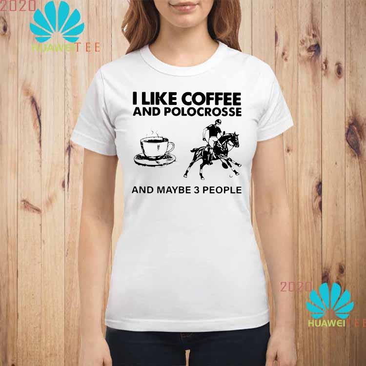 I Like Coffee And Polocrosse And Maybe 3 People Shirt ladies-shirt