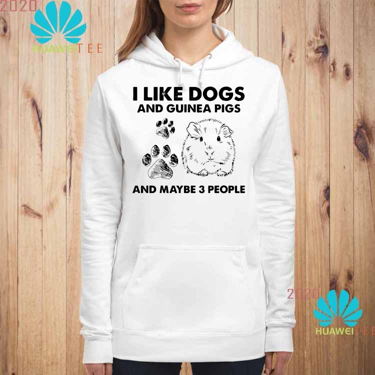 I Like Dogs And Guinea Pigs And Maybe 3 People Shirt hoodie