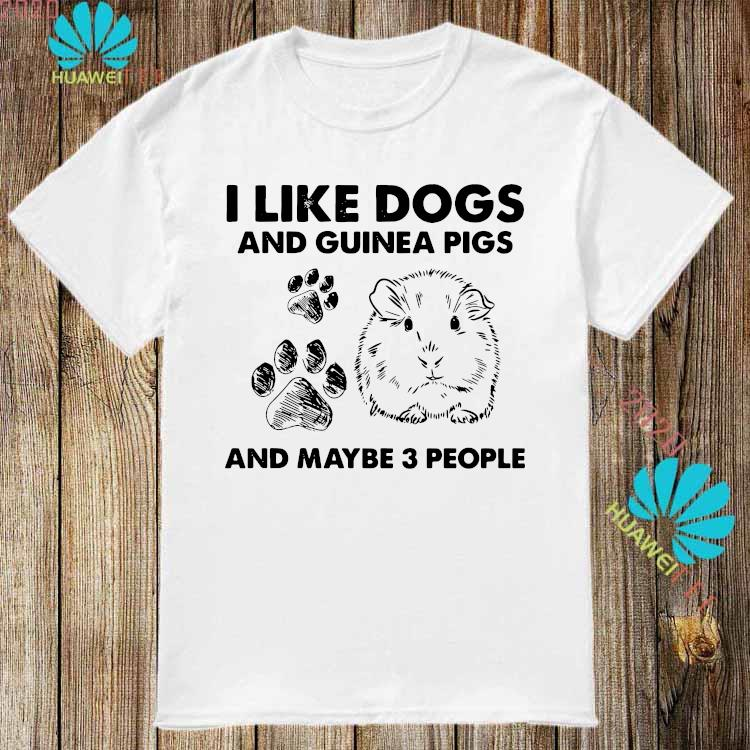 I Like Dogs And Guinea Pigs And Maybe 3 People Shirt