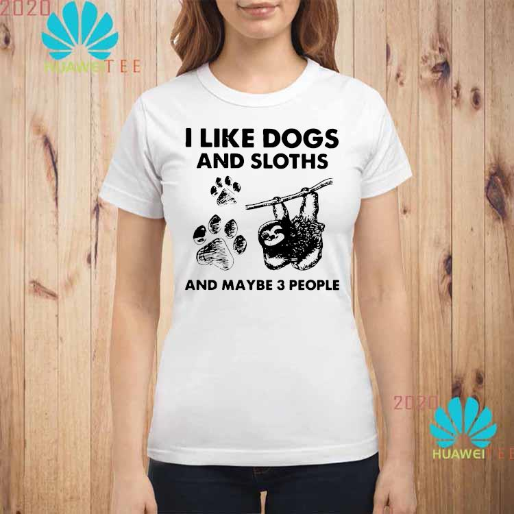 I Like Dogs And Sloths And Maybe 3 People Shirt ladies-shirt