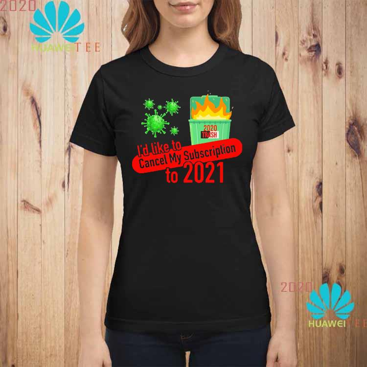I'd Like to Cancel My Subscription to 2021 Dumpster Fire Shirt ladies-shirt