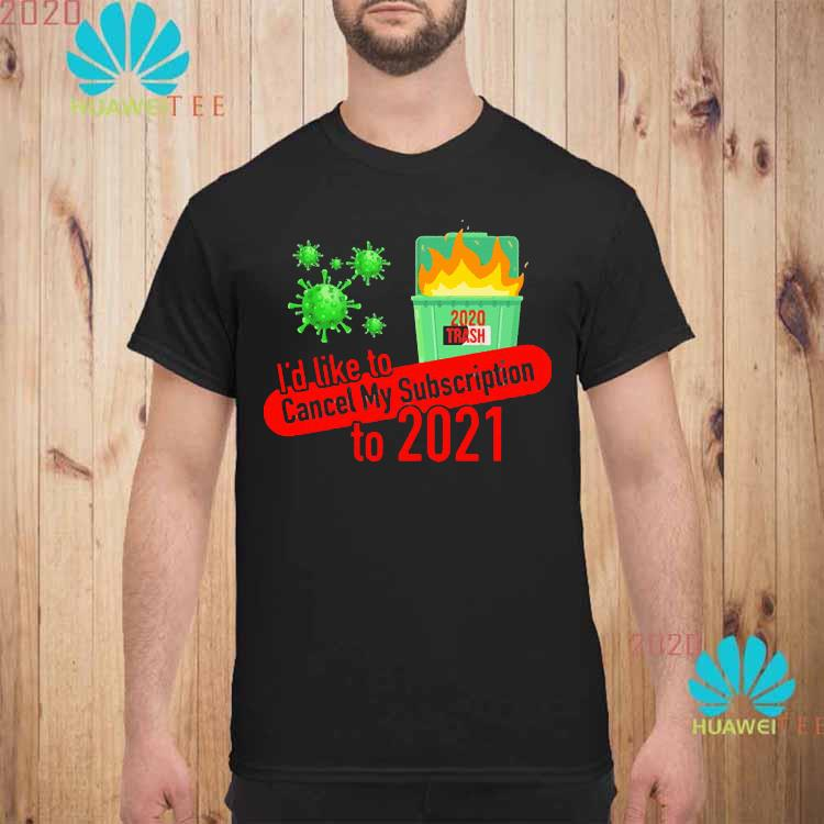 I'd Like to Cancel My Subscription to 2021 Dumpster Fire Shirt unisex