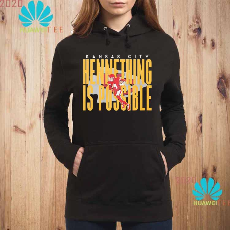 Kansas City Chiefs Hennything Is Possible Shirt hoodie