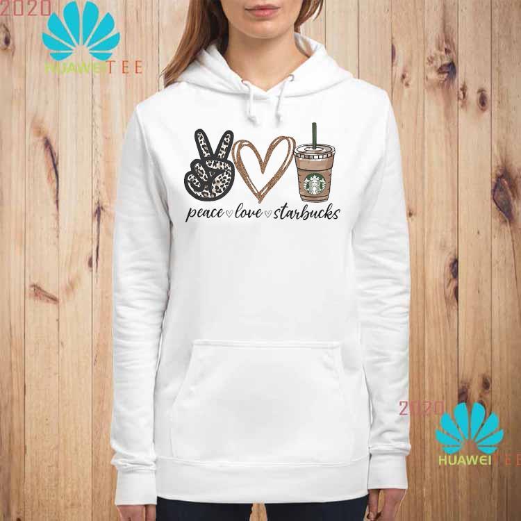 Peace Love Starbucks Shirt hoodie