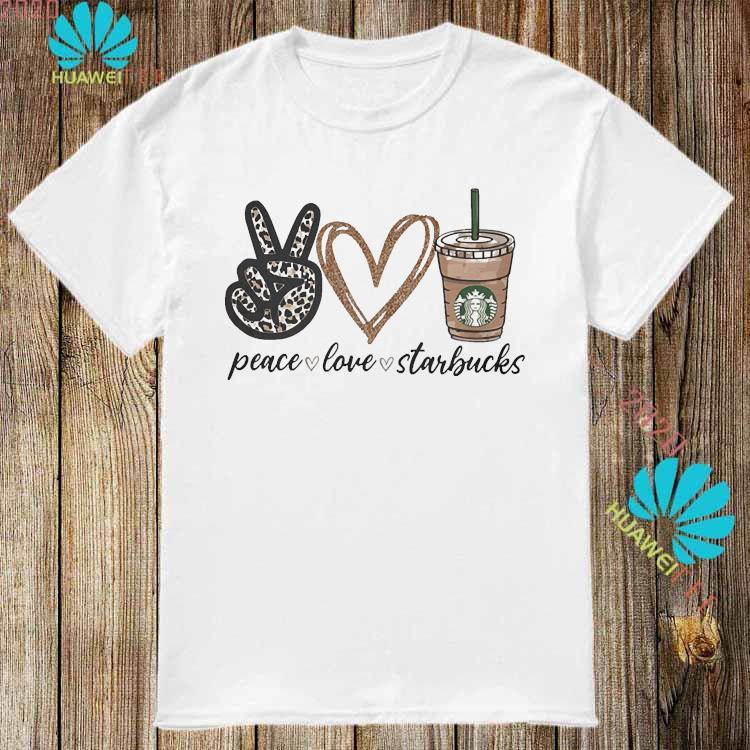 Peace Love Starbucks Shirt