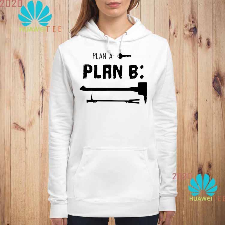 Plan A Plan B Shirt hoodie